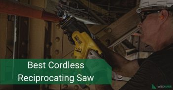 The 5 Best Cordless Reciprocating Saw Reviewed