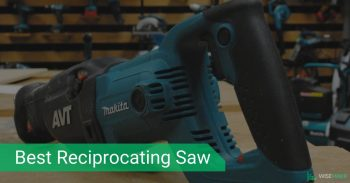 Picking The Best Reciprocating Saw: Reviews & Buying Guide